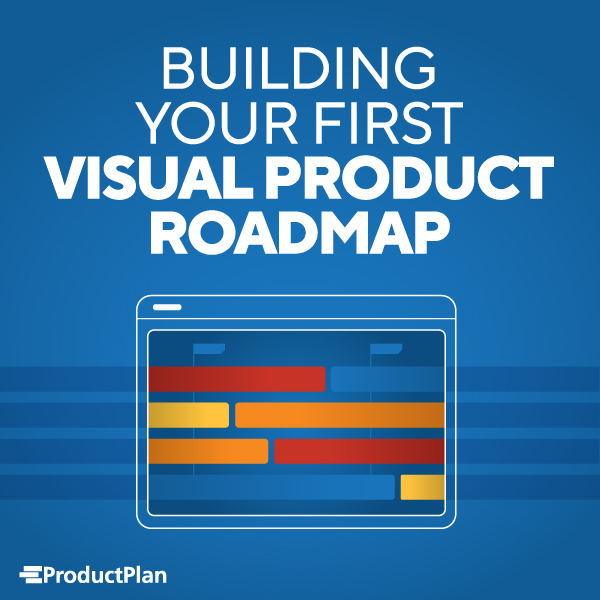 Building Your First Visual Product Roadmap